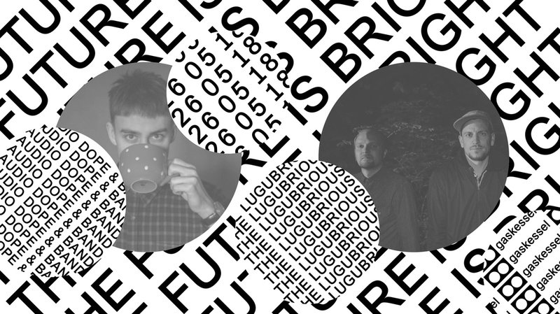 The Future is bright w/ Audio Dope & Band (CH), The Lugubrious (CH)
